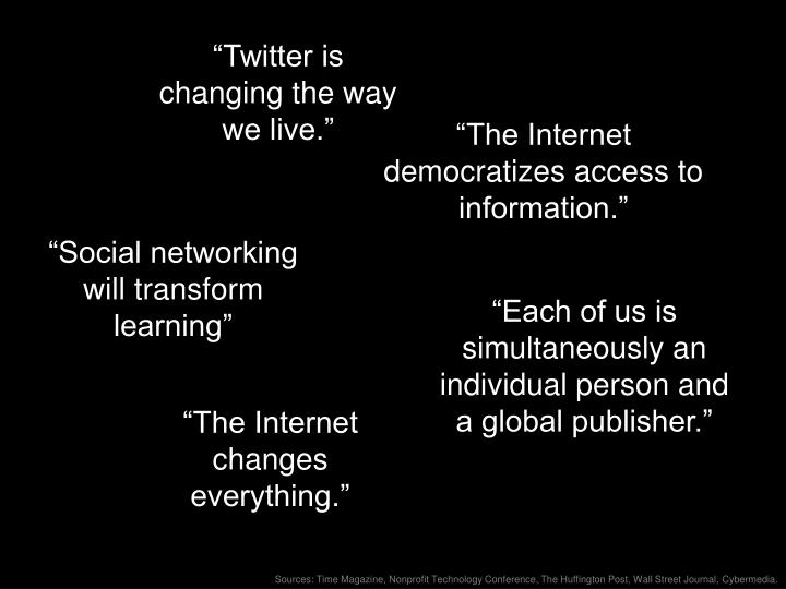 """Twitter is changing the way we live."""
