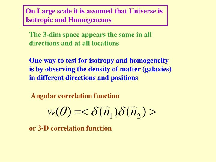 On Large scale it is assumed that Universe is Isotropic and Homogeneous