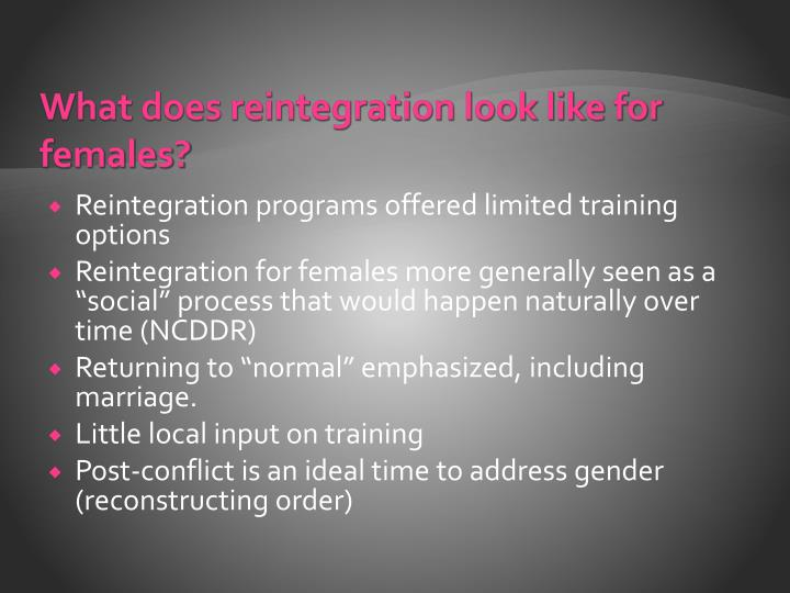 What does reintegration look like for females?