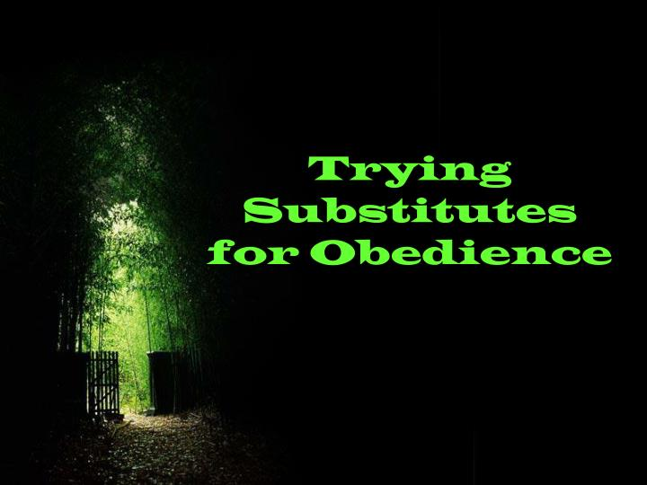 Trying Substitutes for Obedience