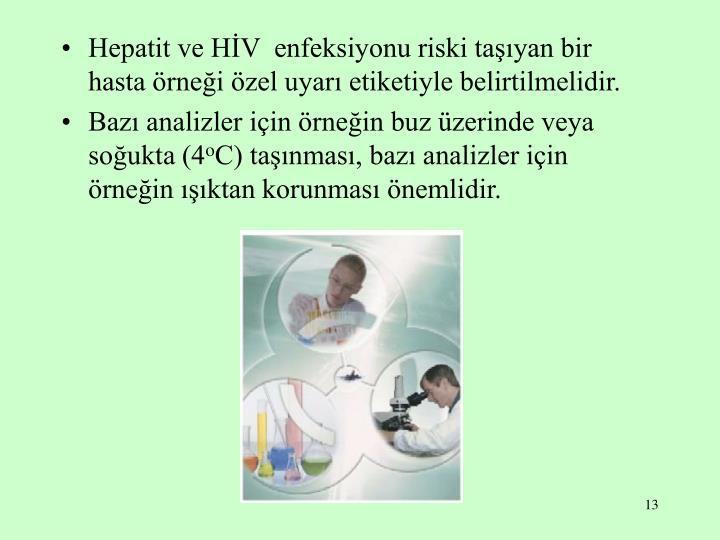 Hepatit ve HİV  enfeksiyonu riski taşıyan bir hasta örneği özel uyarı etiketiyle belirtilmelidir.
