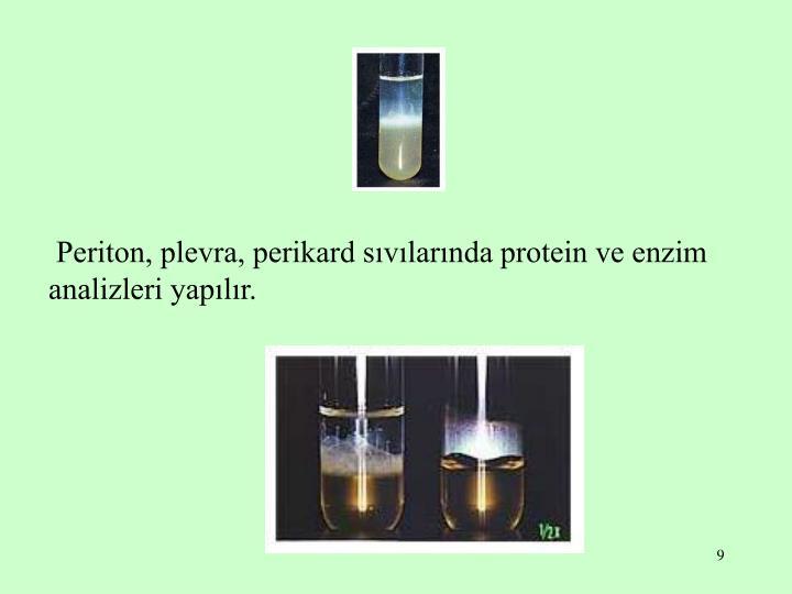 Periton, plevra, perikard sıvılarında protein ve enzim analizleri yapılır.