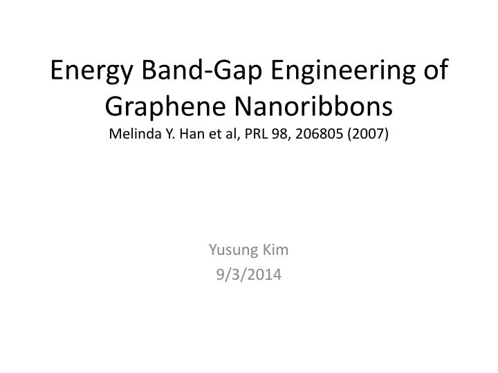 energy band gap engineering of graphene nanoribbons melinda y han et al prl 98 206805 2007