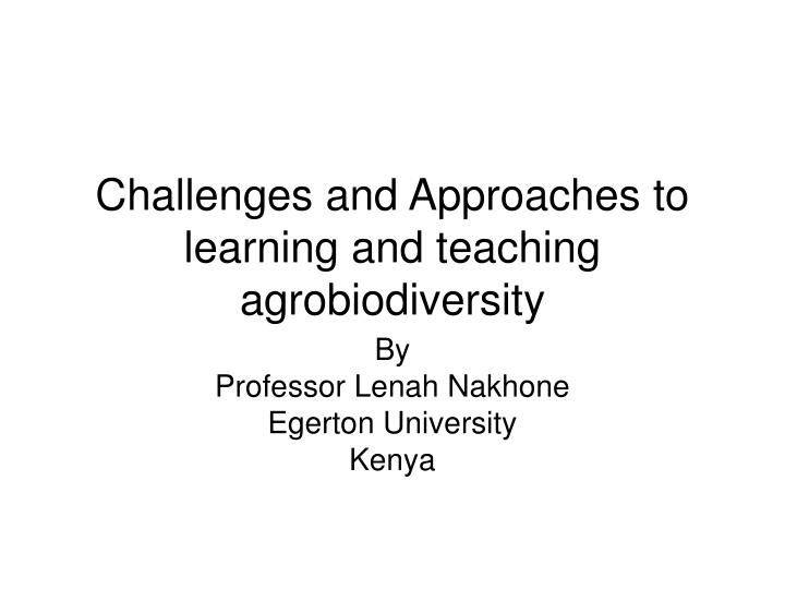 Challenges and approaches to learning and teaching agrobiodiversity
