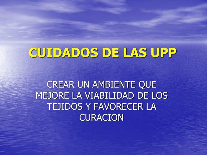 CUIDADOS DE LAS UPP