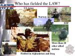 who has fielded the law