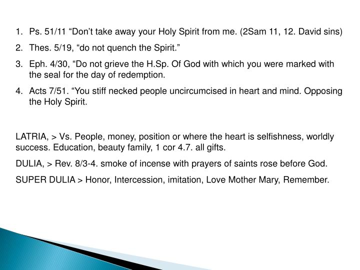 "Ps. 51/11 ""Don't take away your Holy Spirit from me. (2Sam 11, 12. David sins)"