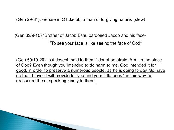 (Gen 29-31), we see in OT Jacob, a man of forgiving nature. (stew)
