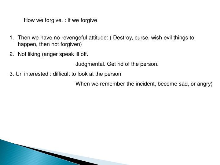 How we forgive. : If we forgive