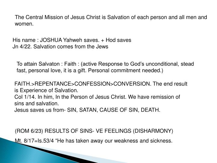 The Central Mission of Jesus Christ is Salvation of each person and all men and women.