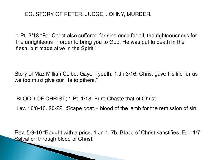 EG. STORY OF PETER, JUDGE, JOHNY, MURDER.
