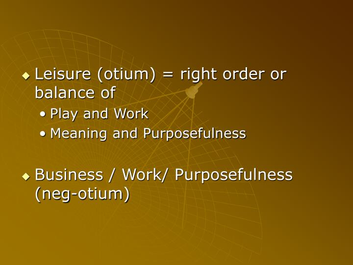 Leisure (otium) = right order or balance of