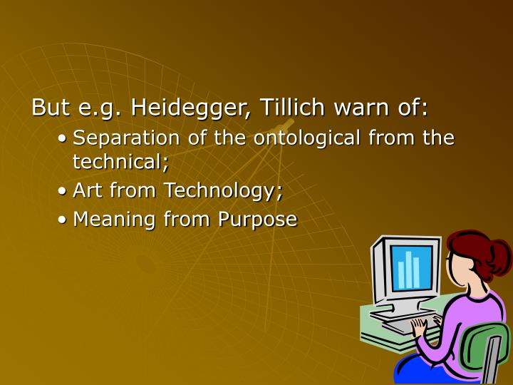 But e.g. Heidegger, Tillich warn of: