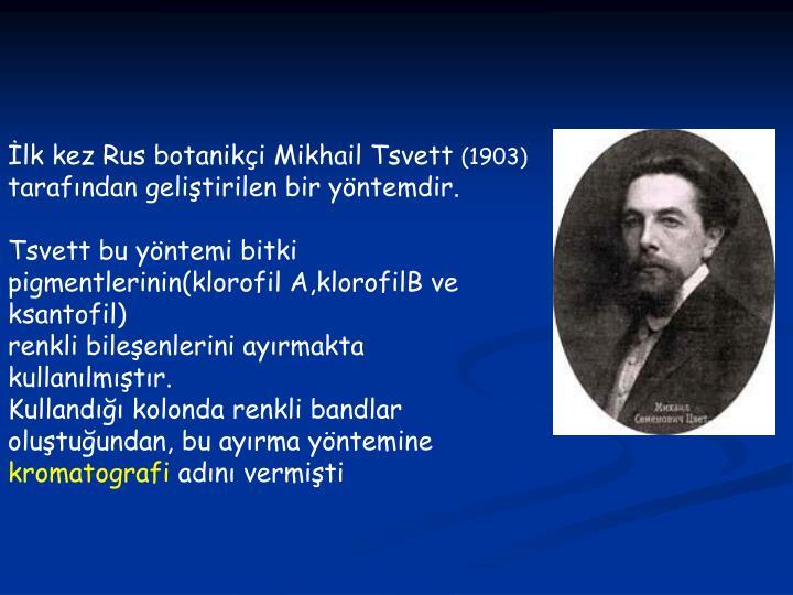 İlk kez Rus botanikçi Mikhail Tsvett