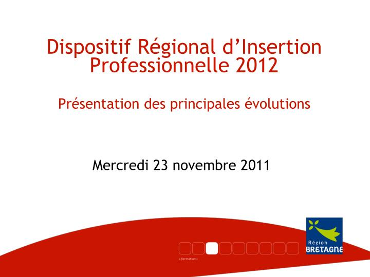 Dispositif r gional d insertion professionnelle 2012 pr sentation des principales volutions