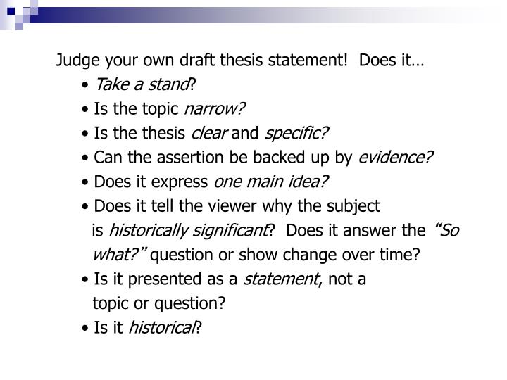 Judge your own draft thesis statement!  Does it…