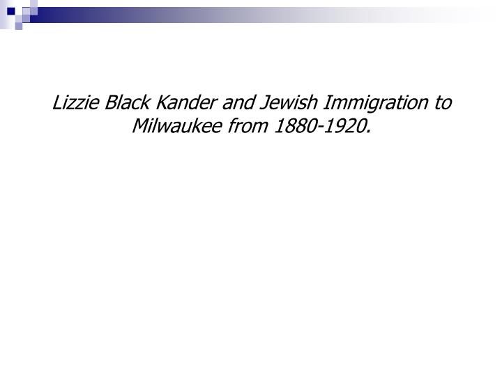 Lizzie Black Kander and Jewish Immigration to