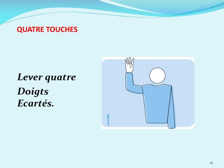 QUATRE TOUCHES