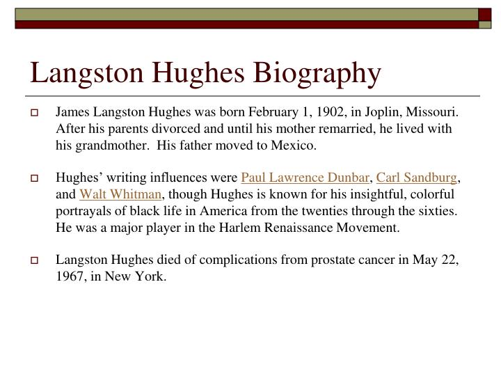 essay langston hughes biography Read this biographies essay and over 88,000 other research documents langston hughes biography langston hughes is regarded as one of the most significant american authors of the twentieth century foremost a poet, he.