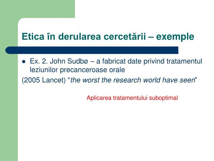 Etica în derularea cercetării – exemple