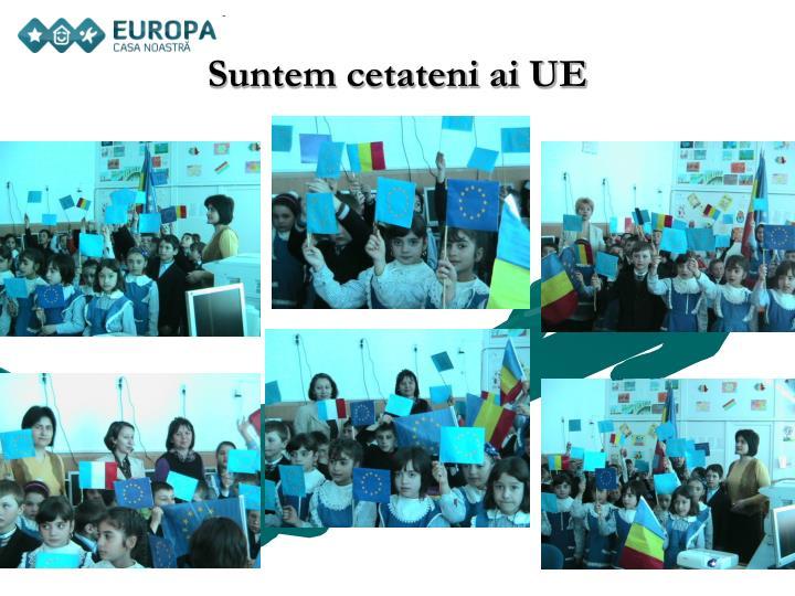 Suntem cetateni ai UE