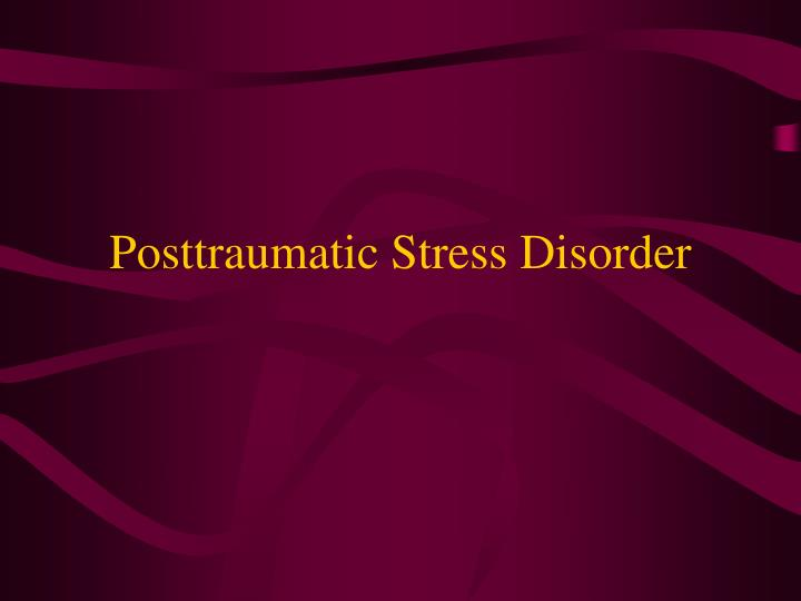 Posttraumatic stress disorder