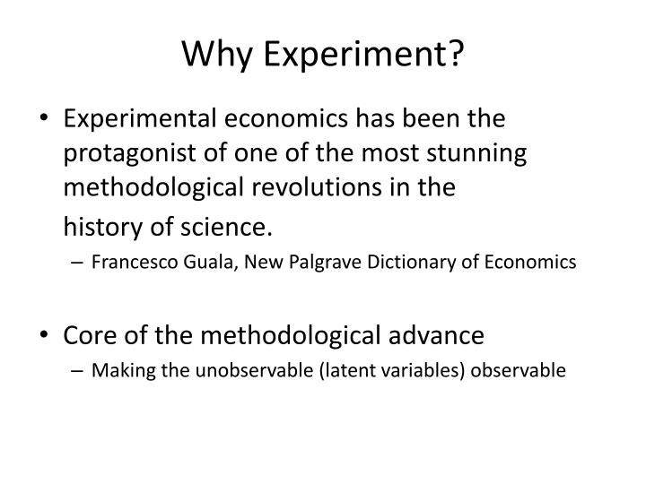 Why experiment