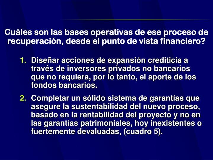 Cuáles son las bases operativas de ese proceso de recuperación, desde el punto de vista financiero?