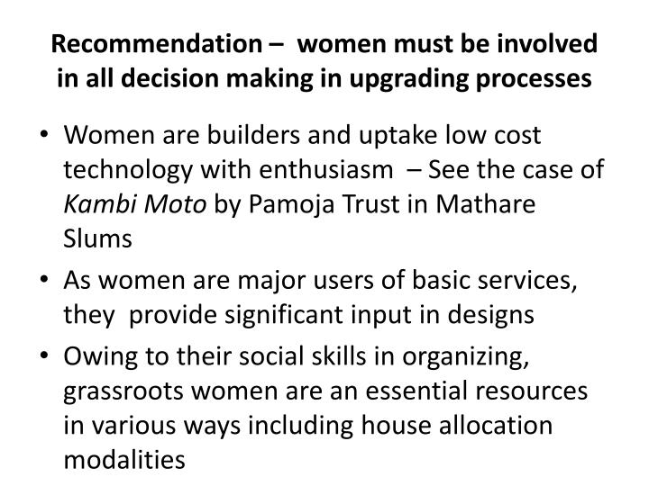 Recommendation –  women must be involved  in all decision making in upgrading processes