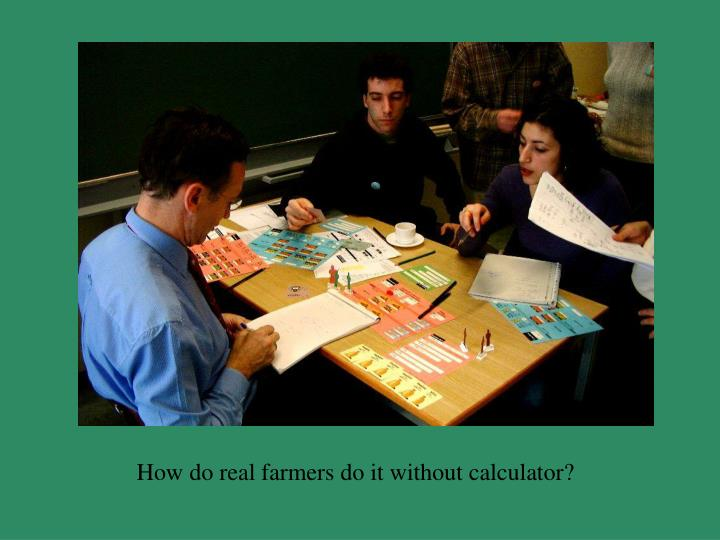 How do real farmers do it without calculator?