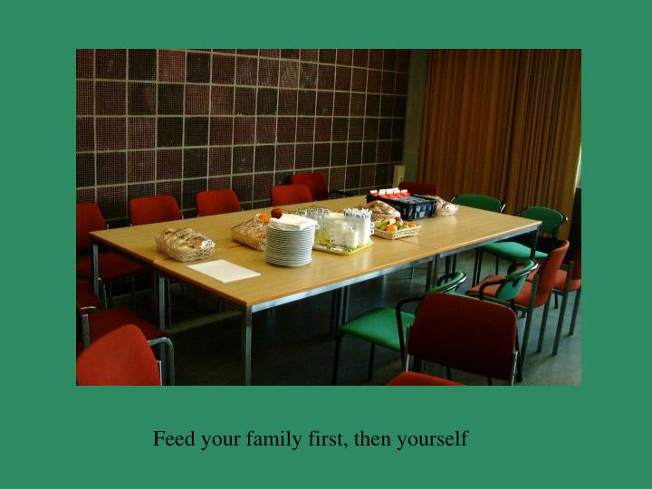 Feed your family first, then yourself