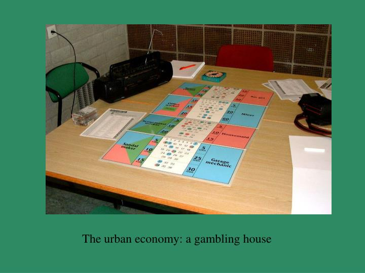 The urban economy: a gambling house