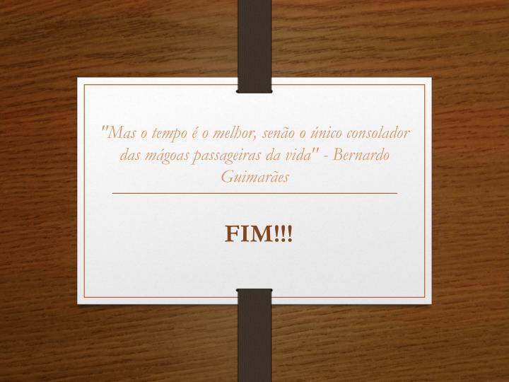 """""""Mas o tempo é o melhor, senão o único consolador das mágoas passageiras da vida"""" - Bernardo Guimarães"""
