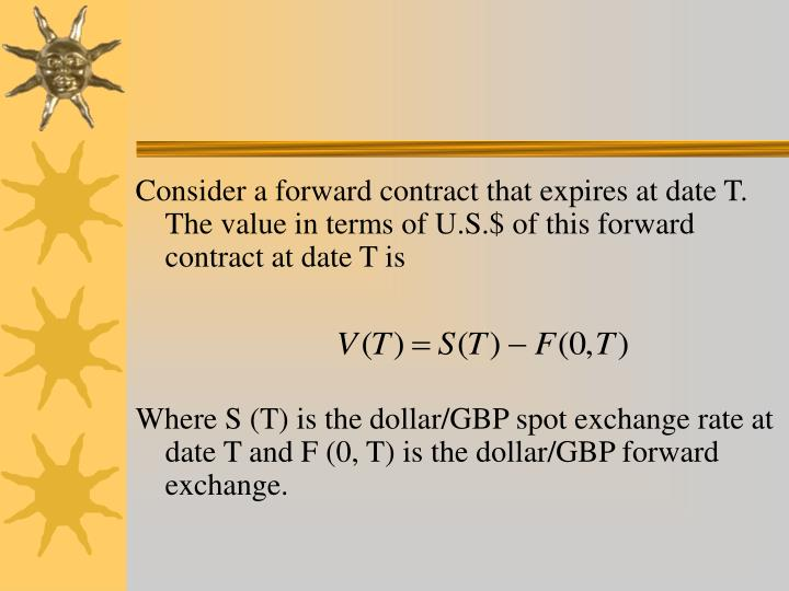 Consider a forward contract that expires at date T. The value in terms of U.S.$ of this forward contract at date T is