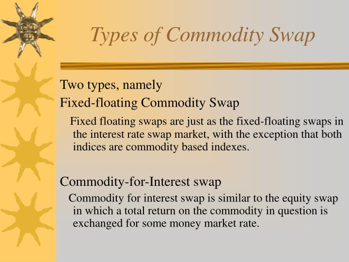 Types of Commodity Swap