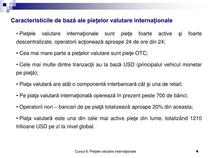 Caracteristicile de bază ale pieţelor valutare internaţionale