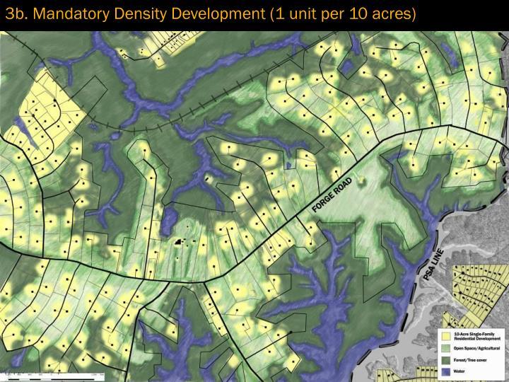 3b. Mandatory Density Development (1 unit per 10 acres)