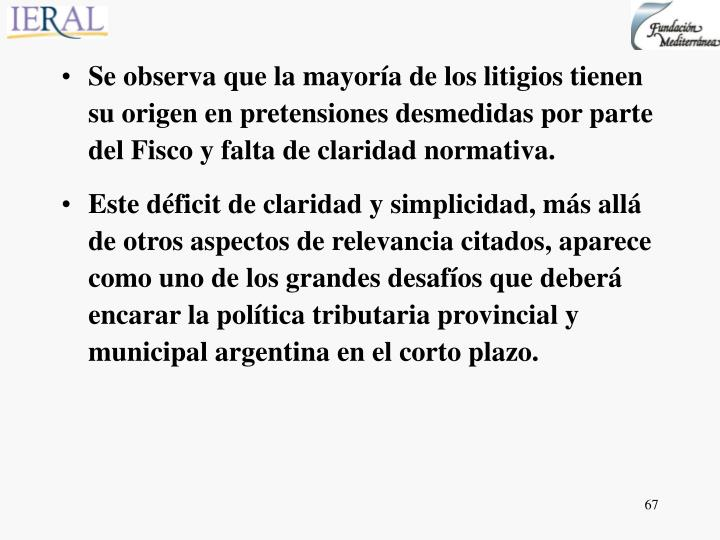 Se observa que la mayoría de los litigios tienen su origen en pretensiones desmedidas por parte del Fisco y falta de claridad normativa.