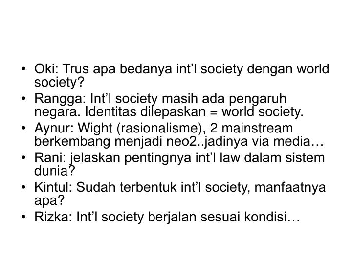 Oki: Trus apa bedanya int'l society dengan world society?