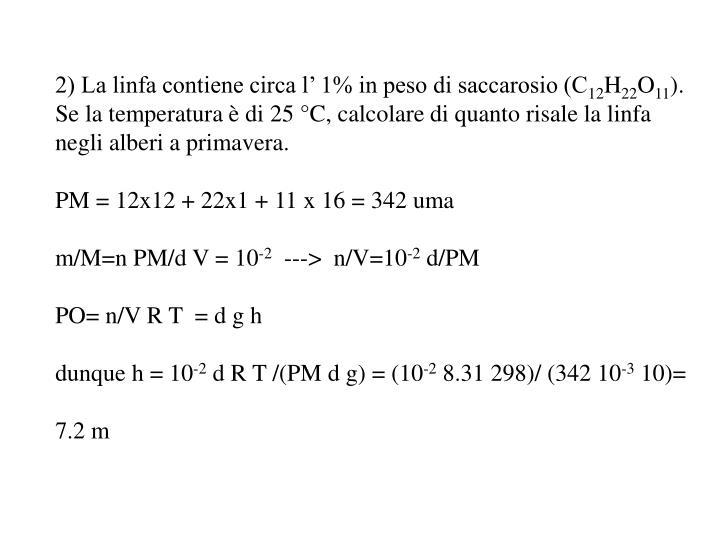 2) La linfa contiene circa l' 1% in peso di saccarosio (C