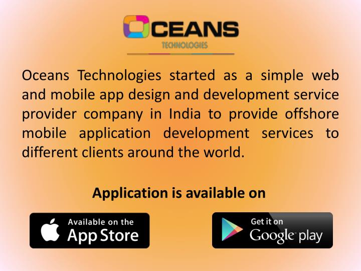 Oceans Technologies started as a simple web and mobile app design and development service provider company in India to provide offshore mobile application development services to different clients around the world.