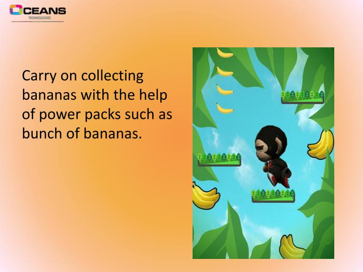 Carry on collecting bananas with the help of power packs such as bunch of bananas.