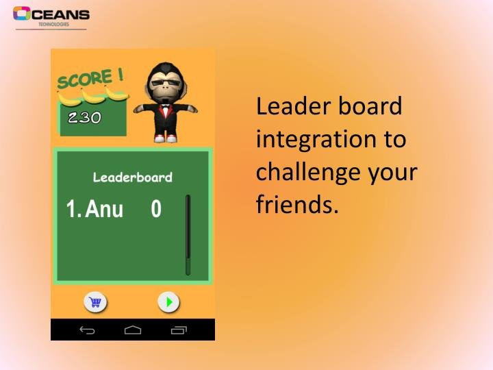 Leader board integration to challenge your friends.