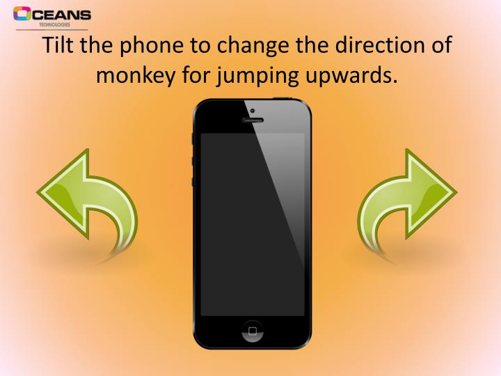Tilt the phone to change the direction of monkey for jumping upwards.