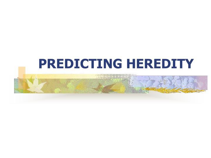 PREDICTING HEREDITY
