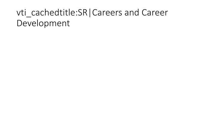 vti_cachedtitle:SR|Careers and Career Development