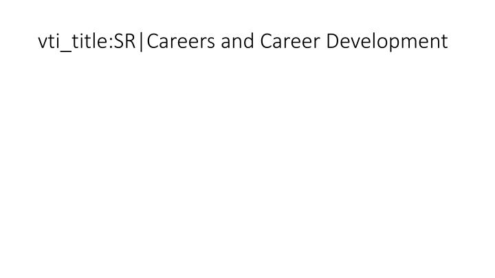 vti_title:SR|Careers and Career Development