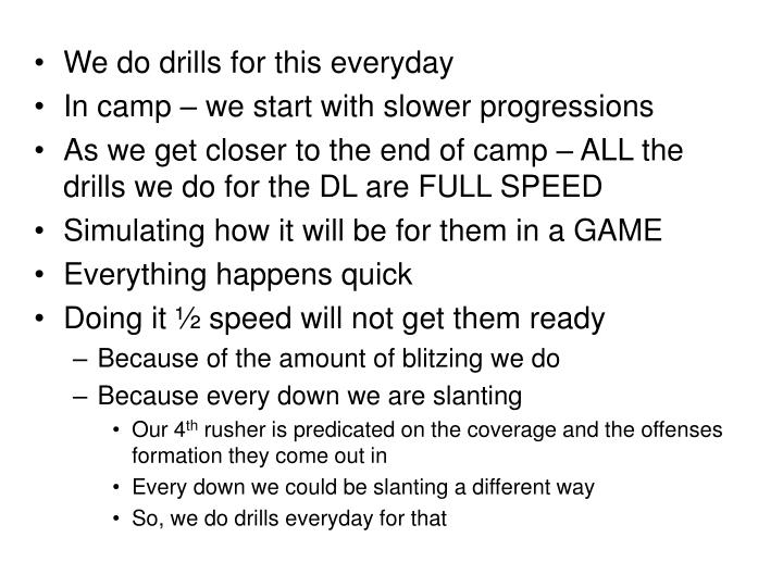 We do drills for this everyday