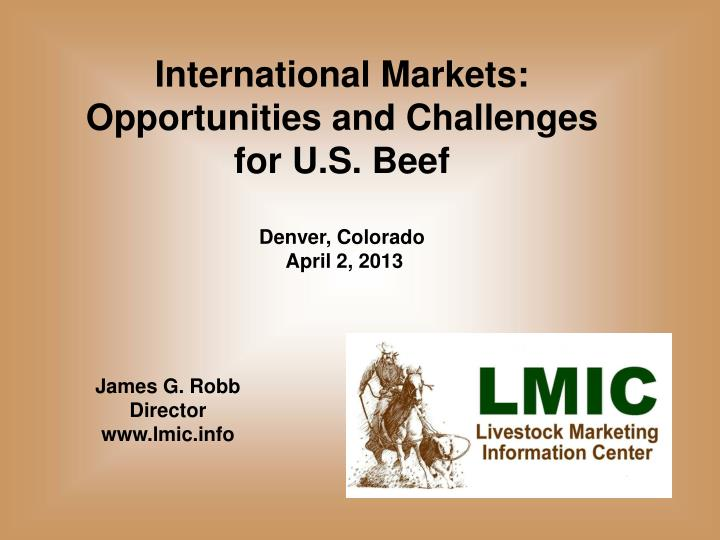 International Markets: Opportunities and Challenges for U.S. Beef