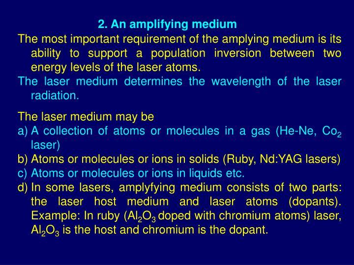 2. An amplifying medium